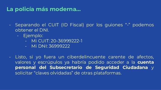 """La policía más moderna... - Separando el CUIT (ID Fiscal) por los guiones """"-"""" podemos obtener el DNI. - Ejemplo: - Mi CUIT..."""