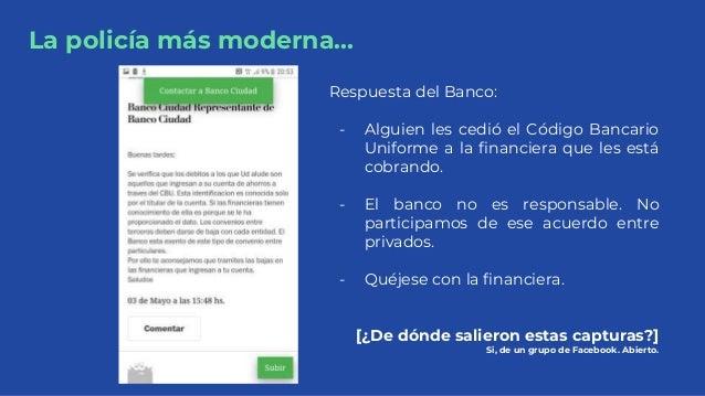 La policía más moderna... Respuesta del Banco: - Alguien les cedió el Código Bancario Uniforme a la financiera que les est...