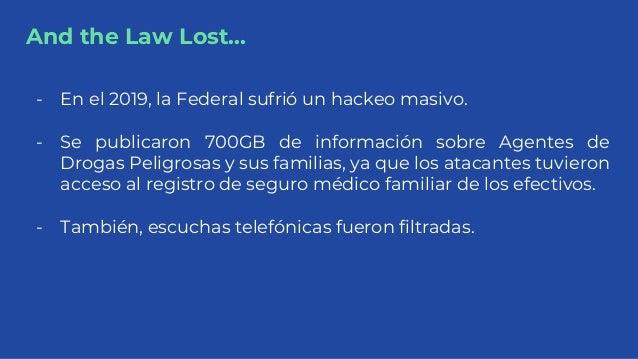 And the Law Lost... - En el 2019, la Federal sufrió un hackeo masivo. - Se publicaron 700GB de información sobre Agentes d...