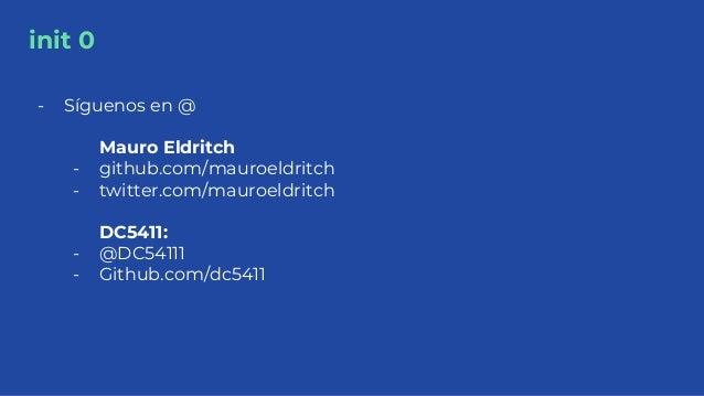 init 0 - Síguenos en @ Mauro Eldritch - github.com/mauroeldritch - twitter.com/mauroeldritch DC5411: - @DC54111 - Github.c...