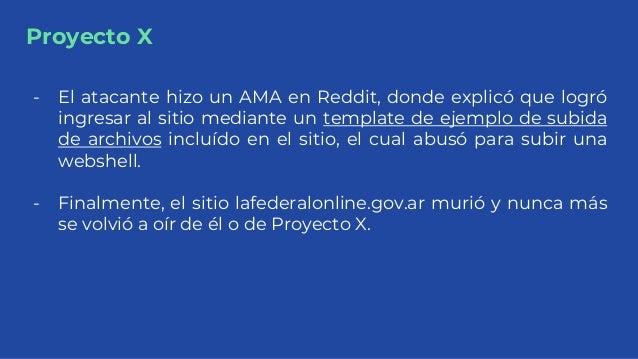 Proyecto X - El atacante hizo un AMA en Reddit, donde explicó que logró ingresar al sitio mediante un template de ejemplo ...