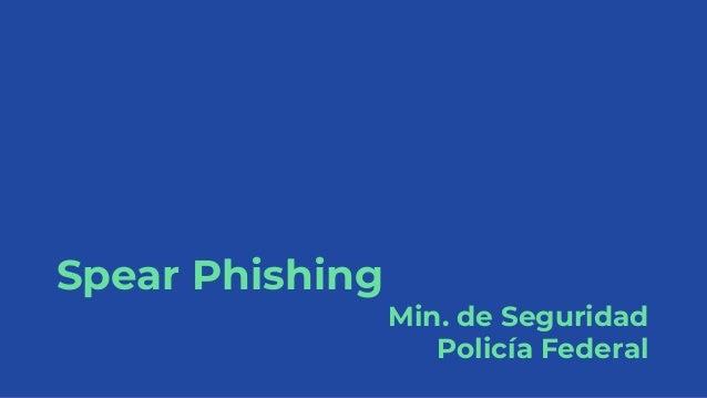 Spear Phishing Min. de Seguridad Policía Federal
