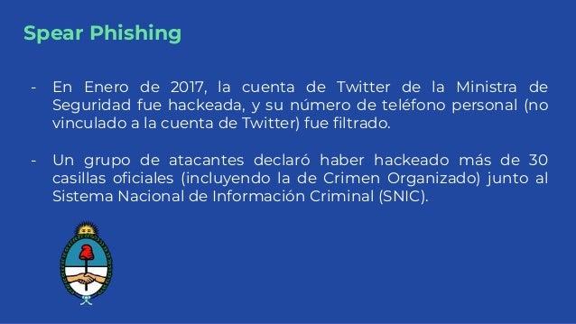 Spear Phishing - En Enero de 2017, la cuenta de Twitter de la Ministra de Seguridad fue hackeada, y su número de teléfono ...