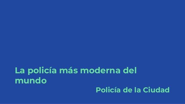 La policía más moderna del mundo Policía de la Ciudad