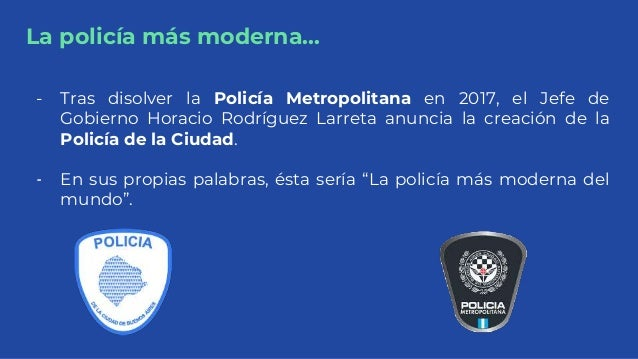 La policía más moderna... - Tras disolver la Policía Metropolitana en 2017, el Jefe de Gobierno Horacio Rodríguez Larreta ...
