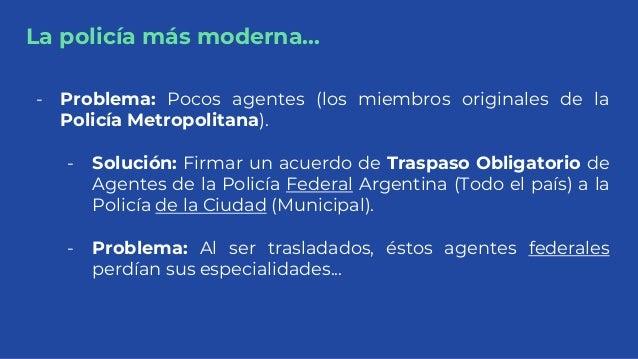 La policía más moderna... - Problema: Pocos agentes (los miembros originales de la Policía Metropolitana). - Solución: Fir...