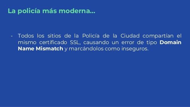La policía más moderna... - Todos los sitios de la Policía de la Ciudad compartían el mismo certificado SSL, causando un e...