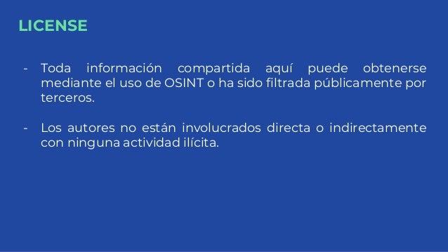LICENSE - Toda información compartida aquí puede obtenerse mediante el uso de OSINT o ha sido filtrada públicamente por te...