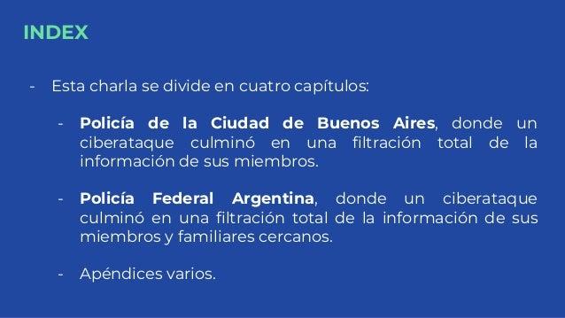 INDEX - Esta charla se divide en cuatro capítulos: - Policía de la Ciudad de Buenos Aires, donde un ciberataque culminó en...