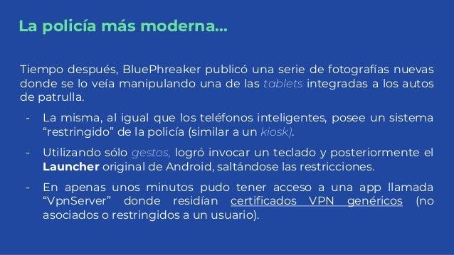 La policía más moderna... Tiempo después, BluePhreaker publicó una serie de fotografías nuevas donde se lo veía manipuland...