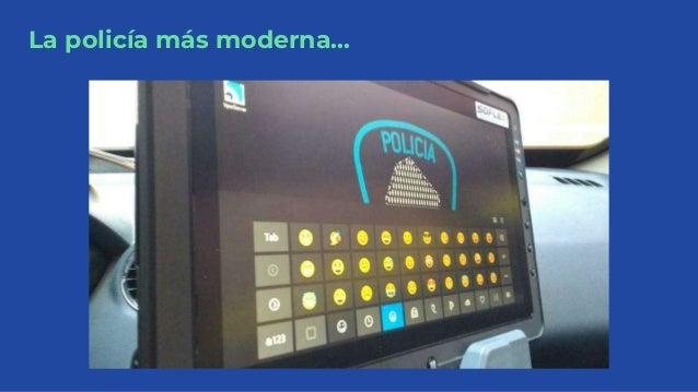 La policía más moderna...