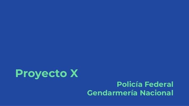Proyecto X Policía Federal Gendarmería Nacional