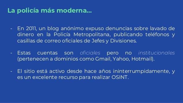 La policía más moderna... - En 2011, un blog anónimo expuso denuncias sobre lavado de dinero en la Policía Metropolitana, ...