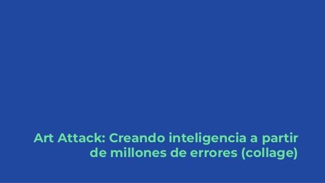 Art Attack: Creando inteligencia a partir de millones de errores (collage)