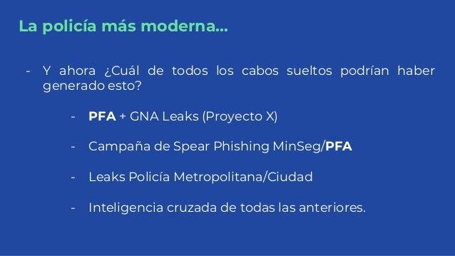 La policía más moderna... - Y ahora ¿Cuál de todos los cabos sueltos podrían haber generado esto? - PFA + GNA Leaks (Proye...
