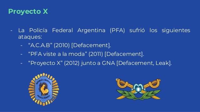 "Proyecto X - La Policía Federal Argentina (PFA) sufrió los siguientes ataques: - ""A.C.A.B"" (2010) [Defacement]. - ""PFA vis..."