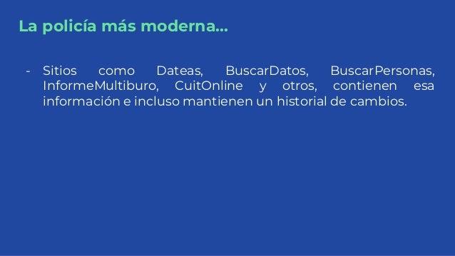 La policía más moderna... - Sitios como Dateas, BuscarDatos, BuscarPersonas, InformeMultiburo, CuitOnline y otros, contien...