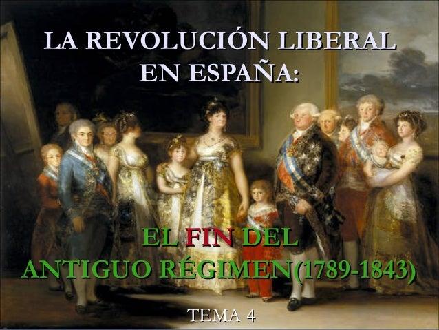 LA REVOLUCIÓN LIBERALLA REVOLUCIÓN LIBERAL EN ESPAÑA:EN ESPAÑA: ELEL FINFIN DELDEL ANTIGUO RÉGIMEN(1789-1843)ANTIGUO RÉGIM...
