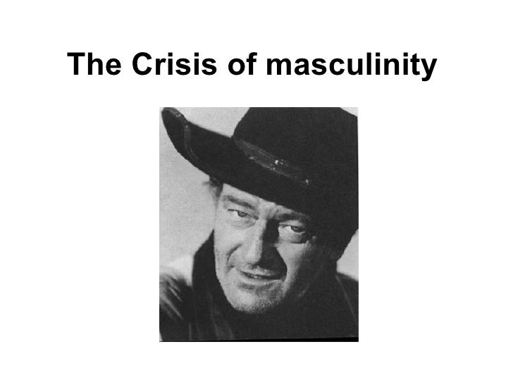 The Crisis of masculinity
