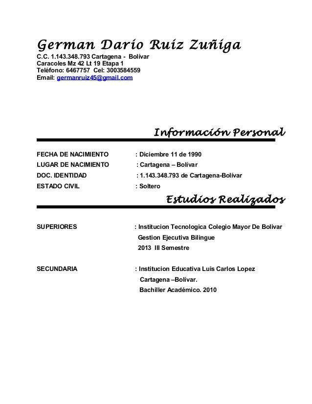 German Dario Ruiz Zuñiga C.C. 1.143.348.793 Cartagena - Bolívar Caracoles Mz 42 Lt 19 Etapa 1 Teléfono: 6467757 Cel: 30035...