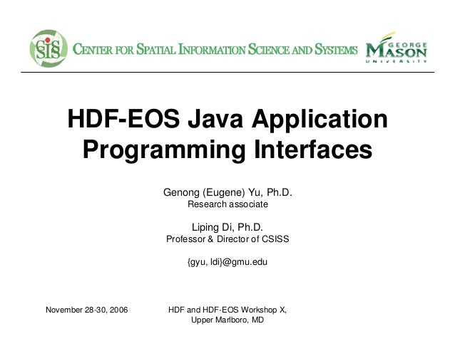 HDF-EOS Java Application Programming Interfaces Genong (Eugene) Yu, Ph.D. Research associate  Liping Di, Ph.D. Professor &...