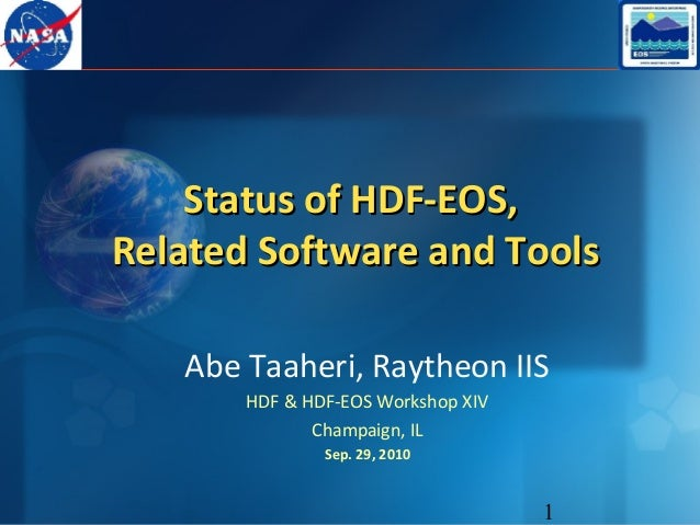 Status of HDF-EOS, Related Software and Tools Abe Taaheri, Raytheon IIS HDF & HDF-EOS Workshop XIV Champaign, IL Sep. 29, ...