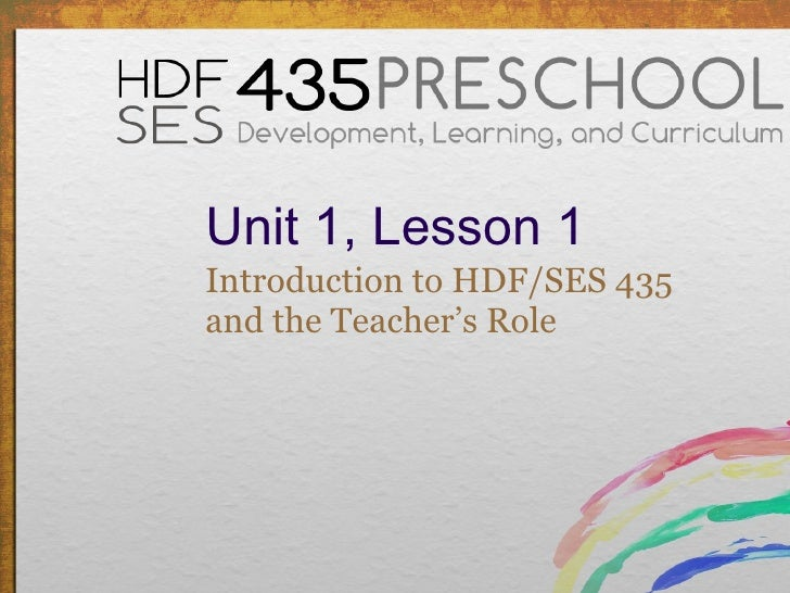 Unit 1, Lesson 1 <ul><li>Introduction to HDF/SES 435  and the Teacher's Role </li></ul>