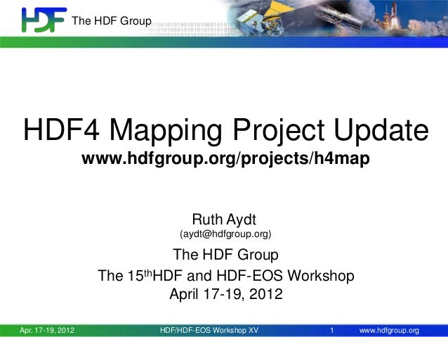 The HDF Group  HDF4 Mapping Project Update www.hdfgroup.org/projects/h4map  Ruth Aydt (aydt@hdfgroup.org)  The HDF Group T...