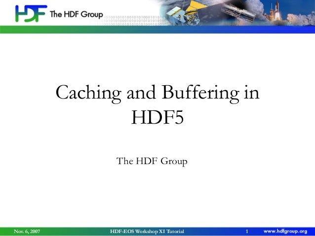 Caching and Buffering in HDF5 The HDF Group  Nov. 6, 2007  HDF-EOS Workshop XI Tutorial  1