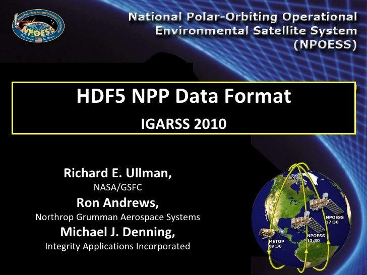 HDF5 NPP Data Format  <ul><li>NOAA/NESDIS/NPOESS Integrated Program Office </li></ul><ul><li>Data Products Division </li><...