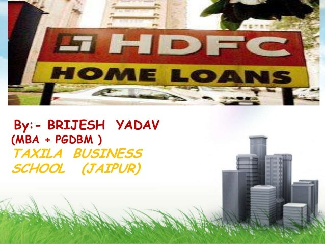 HOME LOANS                  HDFC                 HOME LOANSBy:- BRIJESH YADAV(MBA + PGDBM )TAXILA BUSINESSSCHOOL (JAIPUR) ...