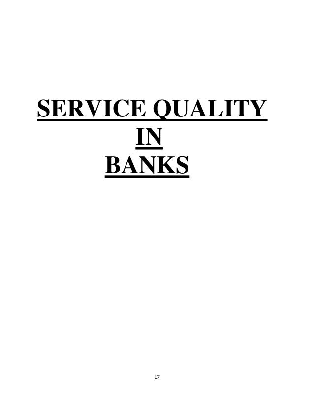 service quality in banks thesis However, service quality practices in public sector organizations is slow and is further exacerbated by difficulties in measuring outcomes, greater scrutiny from the public and press, a lack of freedom to act in an arbitrary fashion and a requirement for decisions to be based in law (teicher et al, 2002.