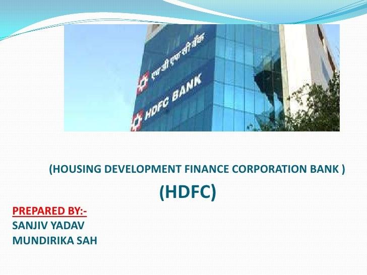 (HOUSING DEVELOPMENT FINANCE CORPORATION BANK )                      (HDFC)PREPARED BY:-SANJIV YADAVMUNDIRIKA SAH