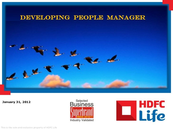 Developing People Manager January 31, 2012This is the sole and exclusive property of HDFC Life