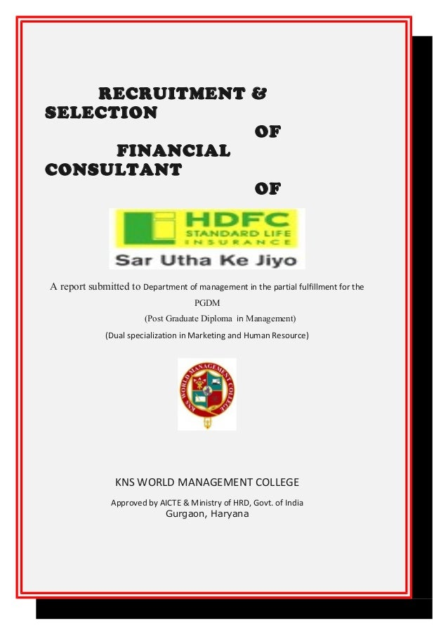RECRUITMENT & SELECTION OF FINANCIAL CONSULTANT OF A report submitted to Department of management in the partial fulfillme...
