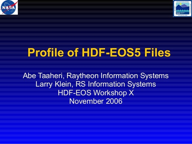 Profile of HDF-EOS5 Files Abe Taaheri, Raytheon Information Systems Larry Klein, RS Information Systems HDF-EOS Workshop X...