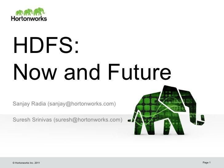 HDFS:Now and FutureSanjay Radia (sanjay@hortonworks.com)@Hortonworks.comSuresh Srinivas (suresh@hortonworks.com)© Hortonwo...