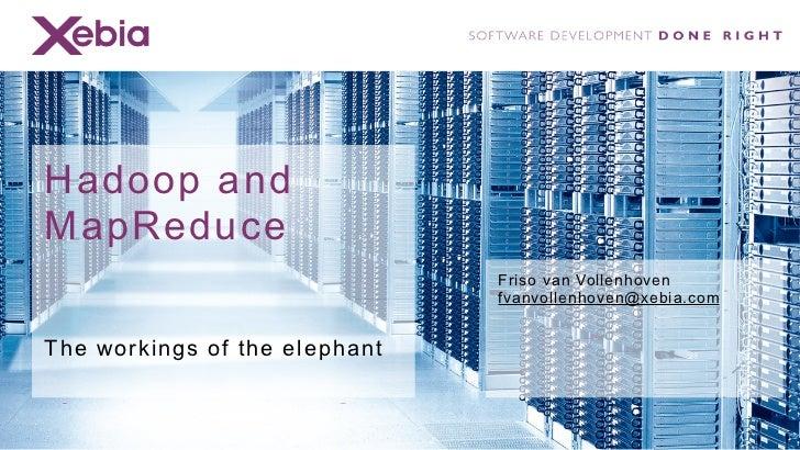Hadoop andMapReduce                               Friso van Vollenhoven                               fvanvollenhoven@xebi...