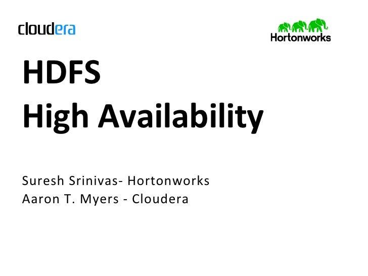 HDFS  High Availability Suresh  S rinivas-‐  H ortonworks Aaron  T .  M yers  -‐   C loudera