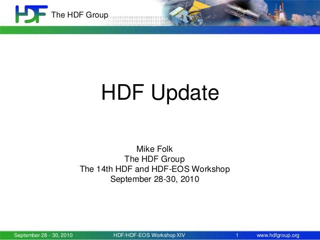 The HDF Group  HDF Update Mike Folk The HDF Group The 14th HDF and HDF-EOS Workshop September 28-30, 2010  September 28 - ...