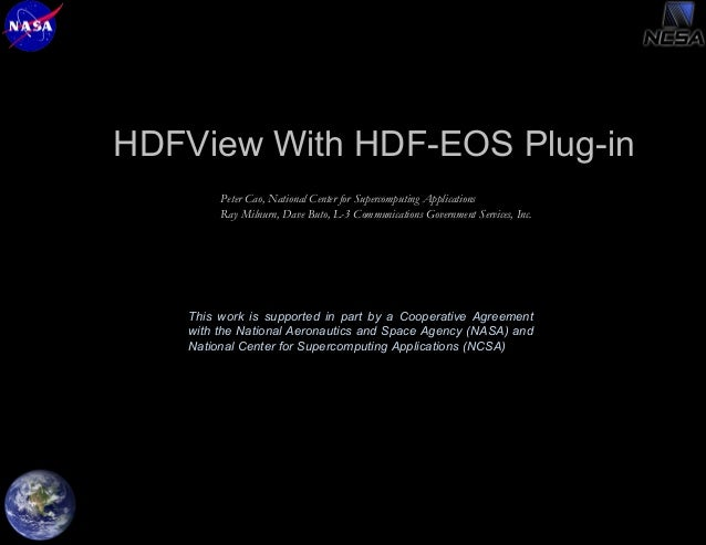 HDFView With HDF-EOS Plug-in Peter Cao, National Center for Supercomputing Applications Ray Milnurn, Dave Buto, L-3 Commun...