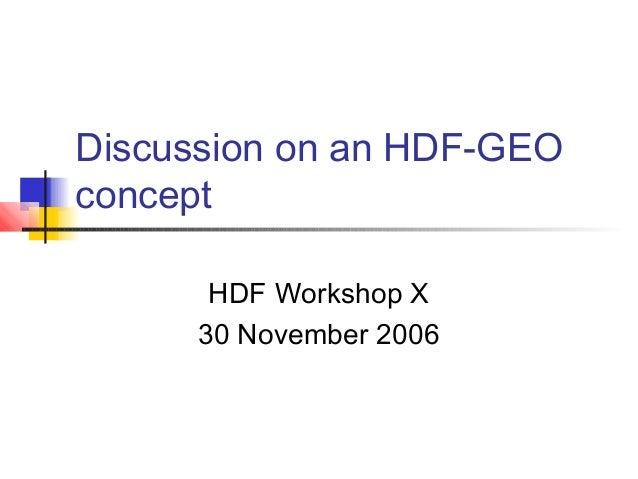 Discussion on an HDF-GEO concept HDF Workshop X 30 November 2006