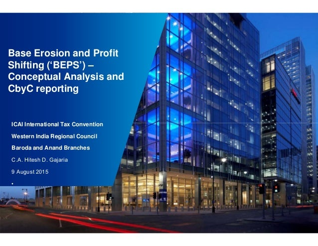 Base Erosion and Profit Shifting ('BEPS') – Conceptual Analysis and CbyC reporting ICAI International Tax Convention Weste...
