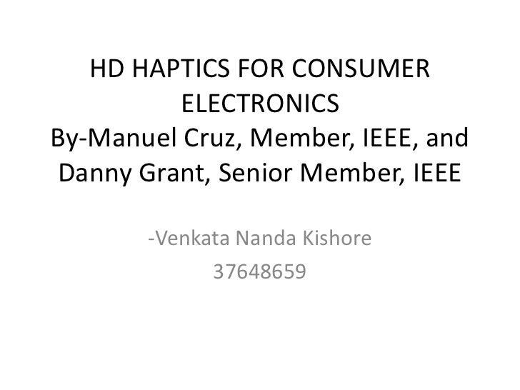 HD HAPTICS FOR CONSUMER ELECTRONICSBy-Manuel Cruz, Member, IEEE, and Danny Grant, Senior Member, IEEE<br />-Venkata Nanda ...