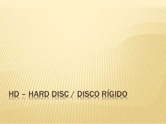 HD – HARD DISC / DISCO RÍGIDO