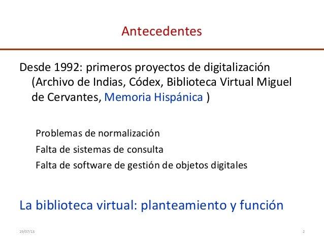 Antecedentes Desde 1992: primeros proyectos de digitalización (Archivo de Indias, Códex, Biblioteca Virtual Miguel de Cerv...