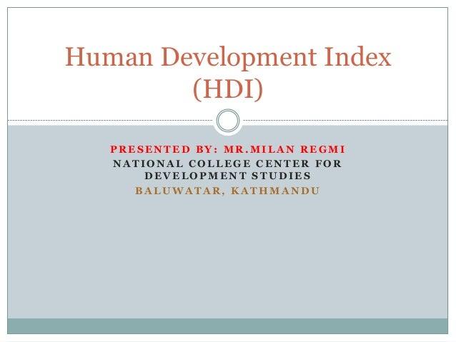 Human Development Index        (HDI)   PRESENTED BY: MR.MILAN REGMI   NATIONAL COLLEGE CENTER FOR       DEVELOPMENT STUDIE...