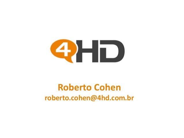 Roberto Cohen roberto.cohen@4hd.com.br