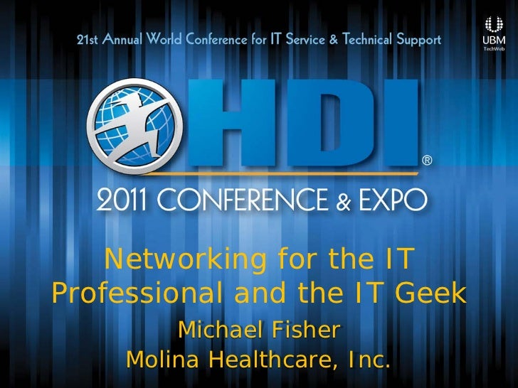 Networking for the ITProfessional and the IT Geek         Michael Fisher     Molina Healthcare, Inc.