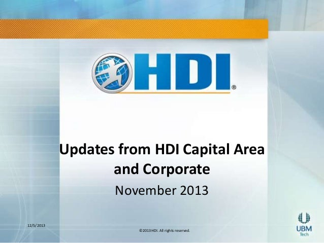 Updates from HDI Capital Area and Corporate November 2013 12/5/2013 ©2013 HDI. All rights reserved.
